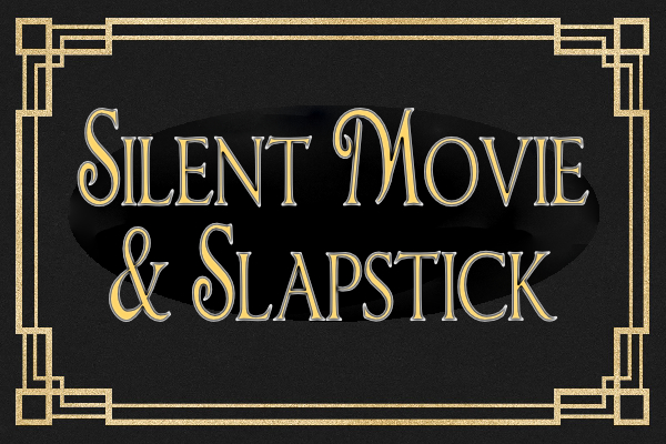 Silent Movie & Slapstick